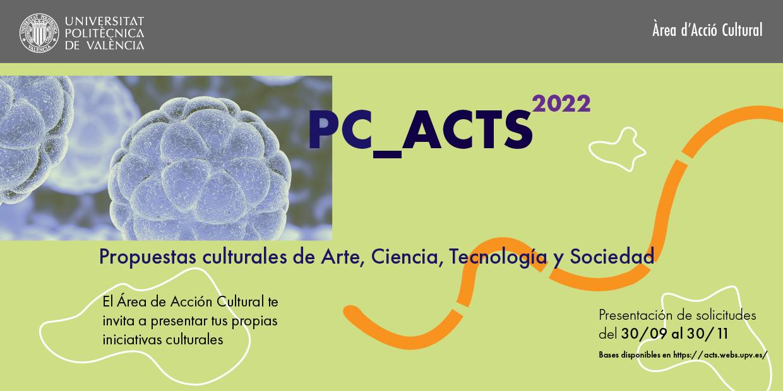 PC_ACTS 2022. Propuestas Culturales de Arte, Ciencia, Tecnología y Sociedad